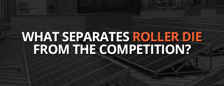 What Separates Roller Die from the Competition?